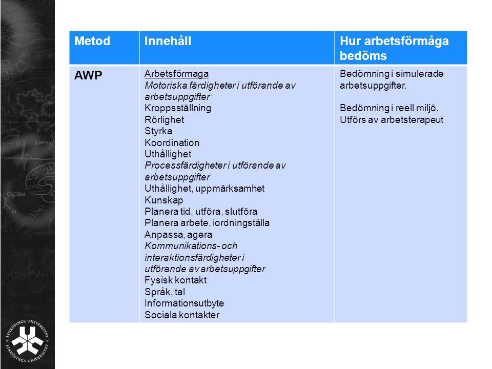 MetodInnehållHur arbetsförmåga bedöms AWP Arbetsförmåga Motoriska färdigheter i utförande av arbetsuppgifter Kroppsställning Rörlighet Styrka Koordina