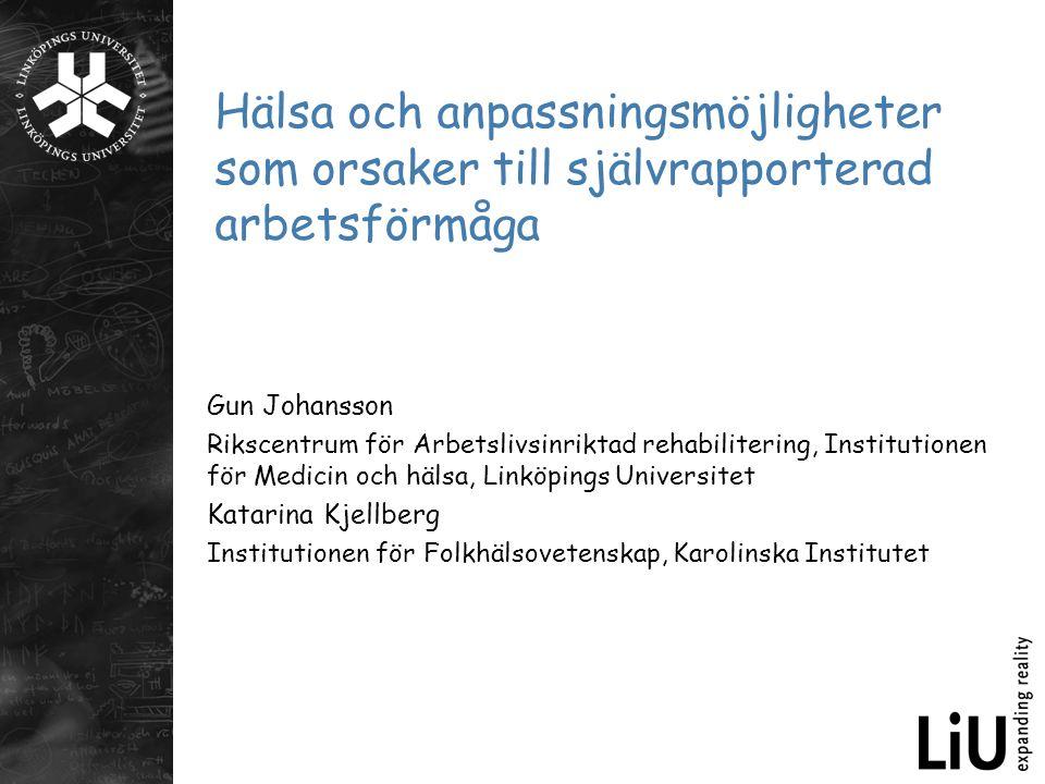 Hälsa och anpassningsmöjligheter som orsaker till självrapporterad arbetsförmåga Gun Johansson Rikscentrum för Arbetslivsinriktad rehabilitering, Inst