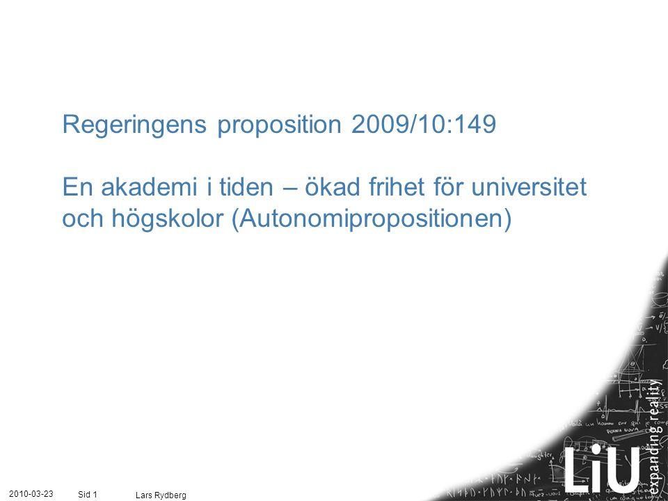 Autonomipropositionen  Självbestämmandet för statliga universitet och högskolor skall öka inom nuvarande myndighetsform genom  en ökad frihet att utforma den interna organisationen  en ökad frihet när det gäller läraranställningar  mindre detaljreglering av utbildningen  en översyn av de ekonomiadministrativa bestämmelserna 2010-03-23 Lars Rydberg Sid 2
