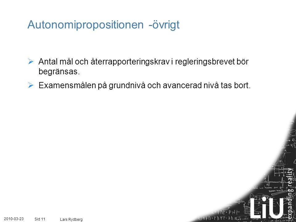 Autonomipropositionen -övrigt  Antal mål och återrapporteringskrav i regleringsbrevet bör begränsas.  Examensmålen på grundnivå och avancerad nivå t