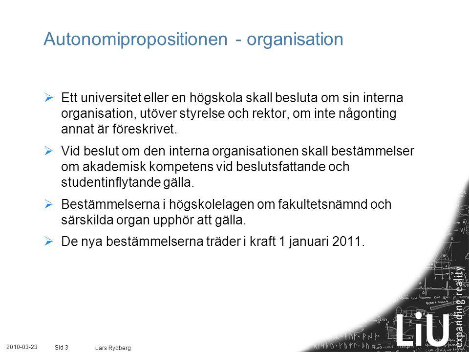 Autonomipropositionen - organisation  Ett universitet eller en högskola skall besluta om sin interna organisation, utöver styrelse och rektor, om int