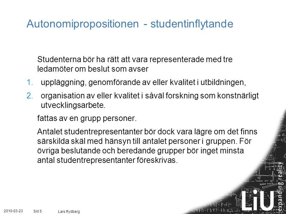 Autonomipropositionen - studentinflytande Studenterna bör ha rätt att vara representerade med tre ledamöter om beslut som avser 1.uppläggning, genomfö
