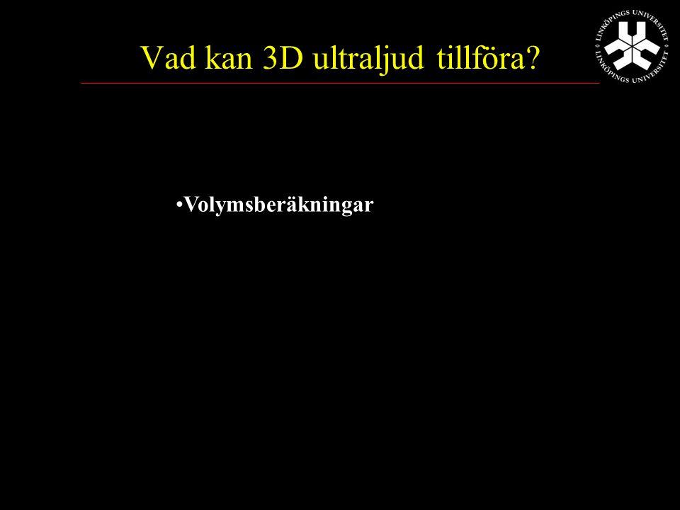 Vad kan 3D ultraljud tillföra Volymsberäkningar