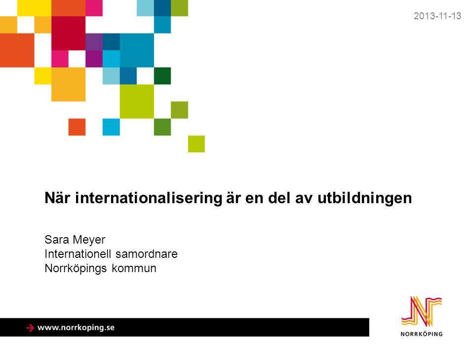 När internationalisering är en del av utbildningen Sara Meyer Internationell samordnare Norrköpings kommun 2013-11-13