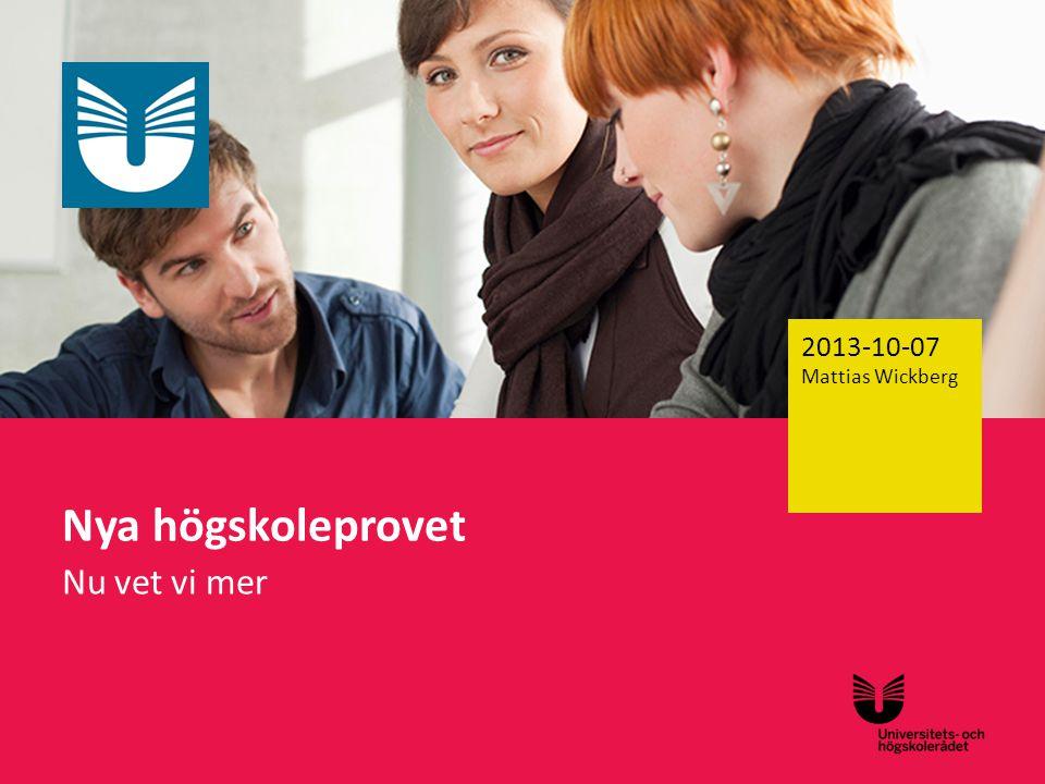 Sv Nya högskoleprovet Nu vet vi mer 2013-10-07 Mattias Wickberg