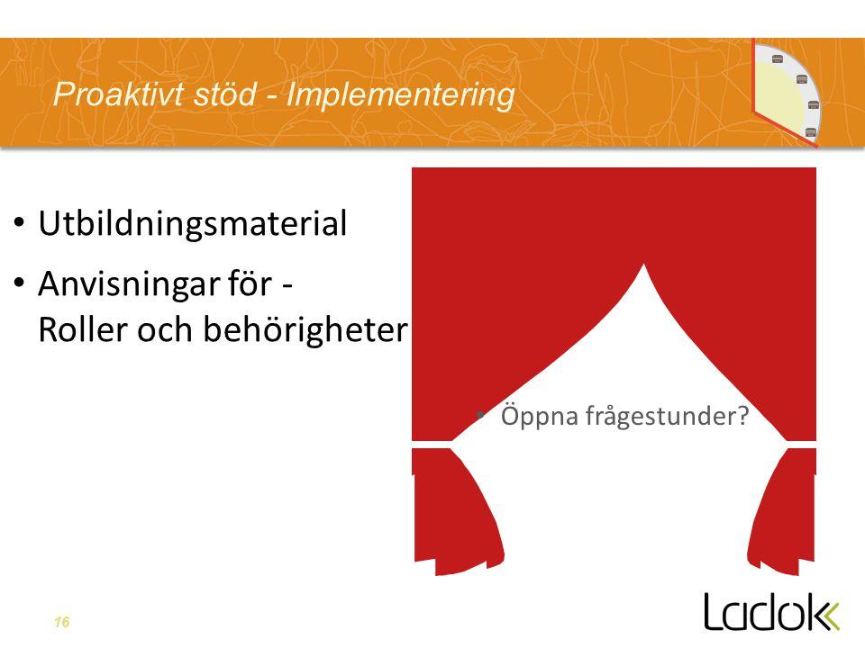 16 Proaktivt stöd - Implementering Utbildningsmaterial Anvisningar för - Roller och behörigheter Öppna frågestunder