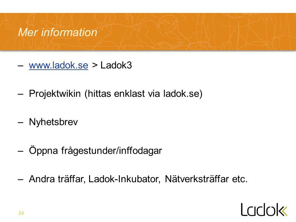 24 Mer information –www.ladok.se > Ladok3www.ladok.se –Projektwikin (hittas enklast via ladok.se) –Nyhetsbrev –Öppna frågestunder/inffodagar –Andra tr