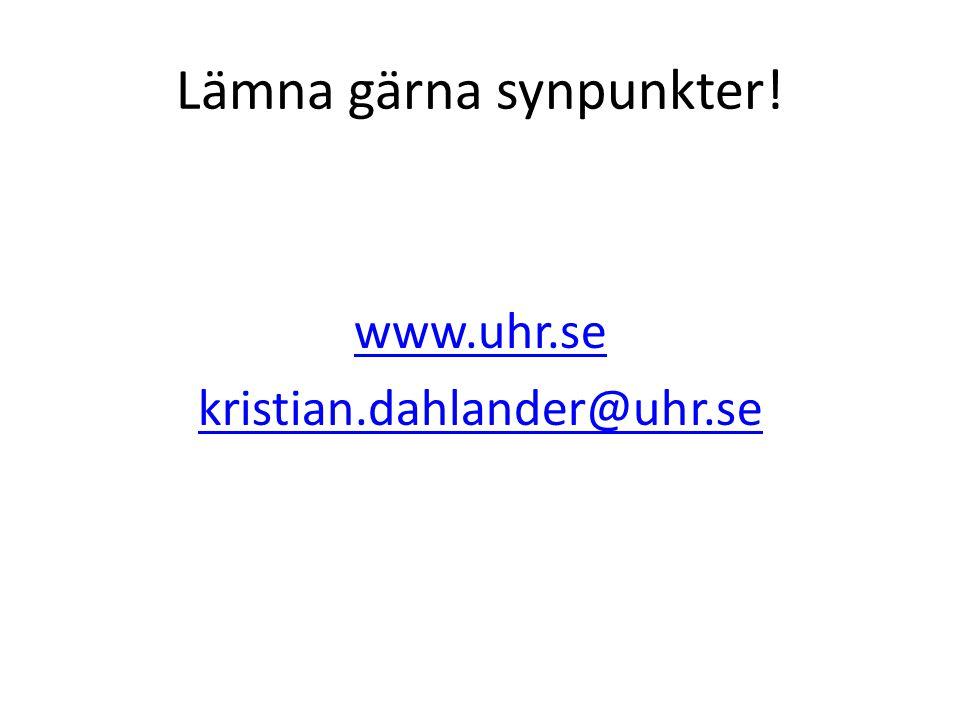 Lämna gärna synpunkter! www.uhr.se kristian.dahlander@uhr.se