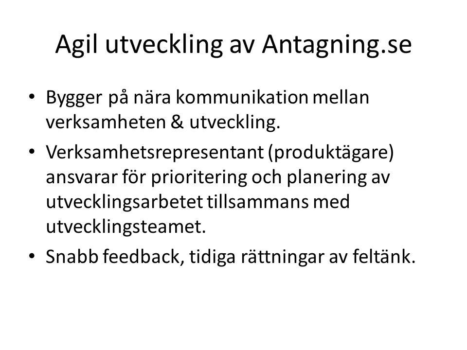 Agil utveckling av Antagning.se Bygger på nära kommunikation mellan verksamheten & utveckling.