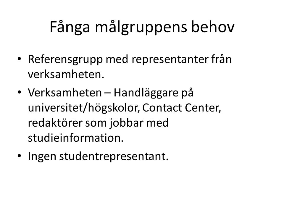 Fånga målgruppens behov Referensgrupp med representanter från verksamheten.