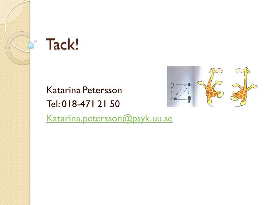 Tack! Katarina Petersson Tel: 018-471 21 50 Katarina.petersson@psyk.uu.se