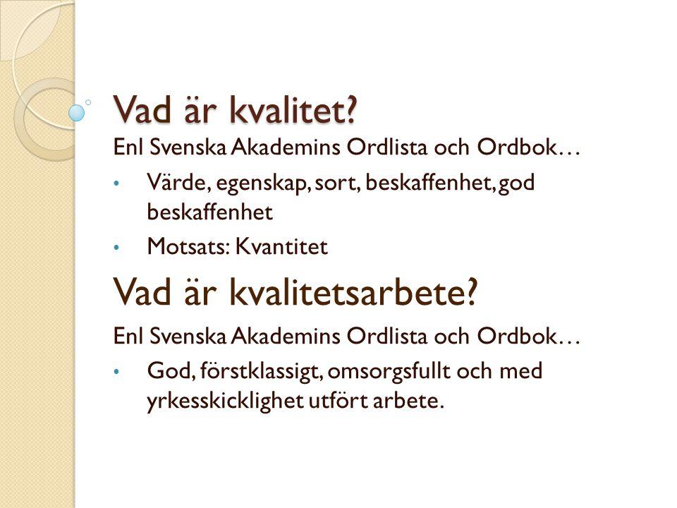 Vad är kvalitet? Enl Svenska Akademins Ordlista och Ordbok… Värde, egenskap, sort, beskaffenhet, god beskaffenhet Motsats: Kvantitet Vad är kvalitetsa