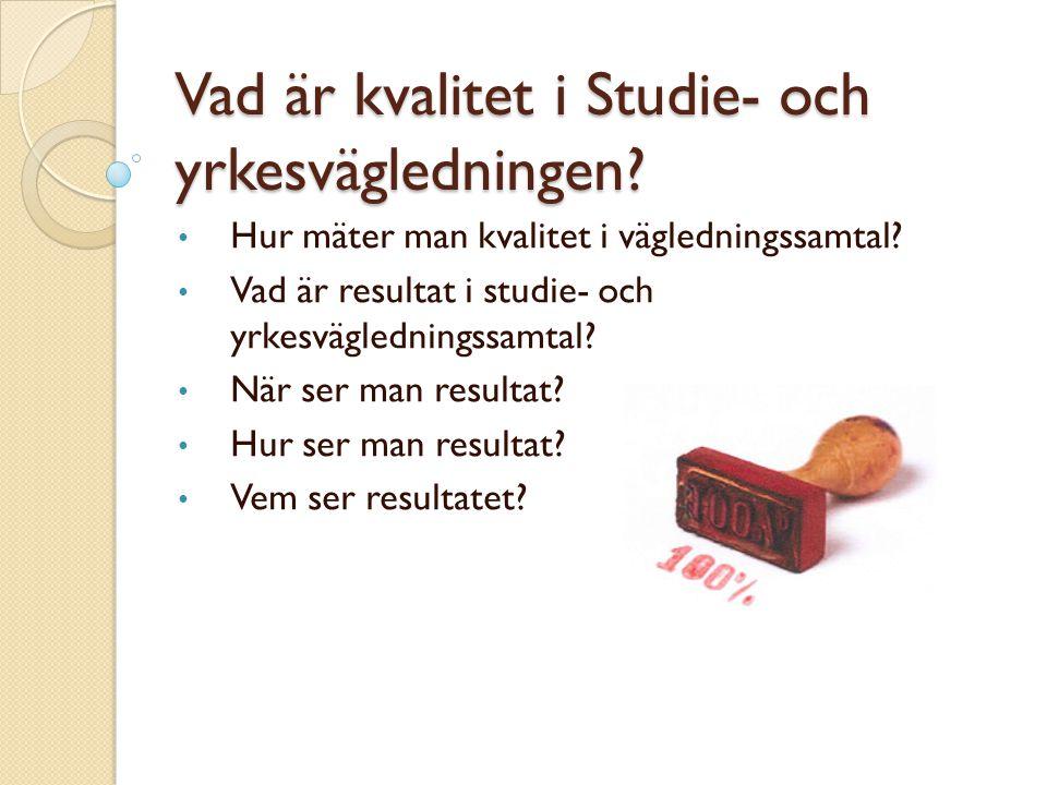 Vad är kvalitet i Studie- och yrkesvägledningen? Hur mäter man kvalitet i vägledningssamtal? Vad är resultat i studie- och yrkesvägledningssamtal? När