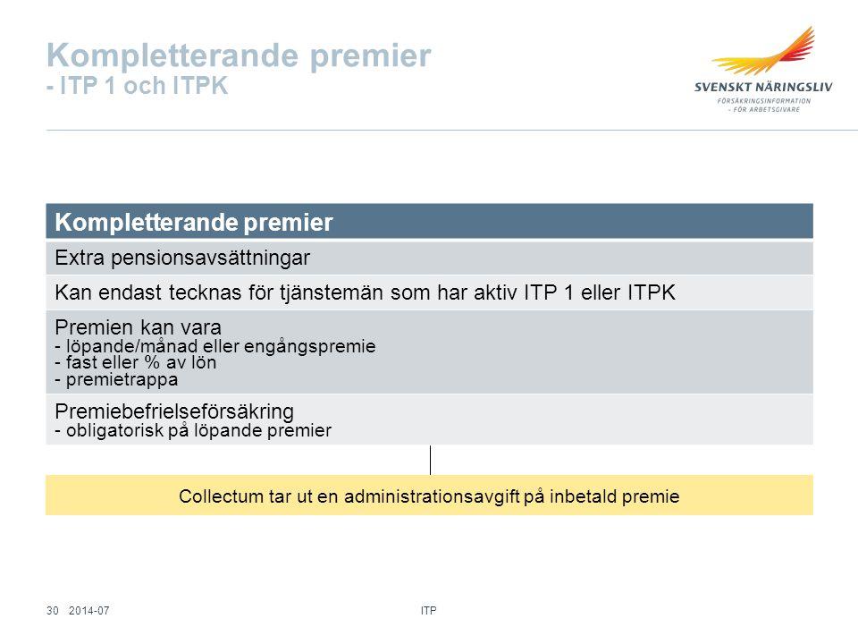 Kompletterande premier - ITP 1 och ITPK Kompletterande premier Extra pensionsavsättningar Kan endast tecknas för tjänstemän som har aktiv ITP 1 eller