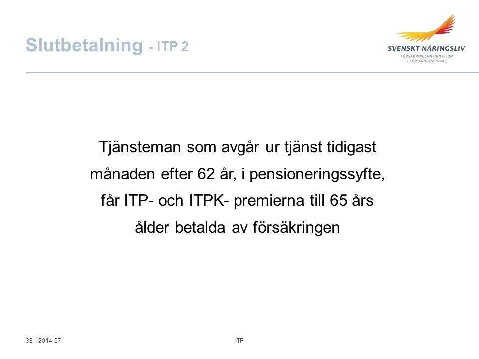 Slutbetalning - ITP 2 Tjänsteman som avgår ur tjänst tidigast månaden efter 62 år, i pensioneringssyfte, får ITP- och ITPK- premierna till 65 års ålde