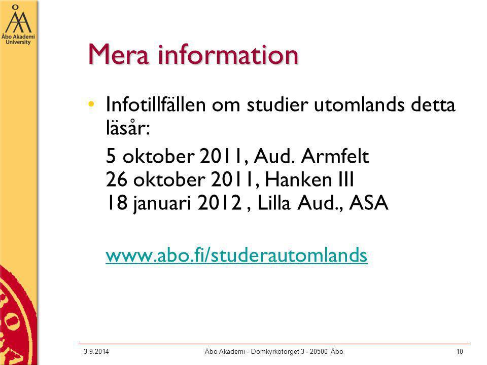 3.9.2014Åbo Akademi - Domkyrkotorget 3 - 20500 Åbo10 Mera information Infotillfällen om studier utomlands detta läsår: 5 oktober 2011, Aud. Armfelt 26