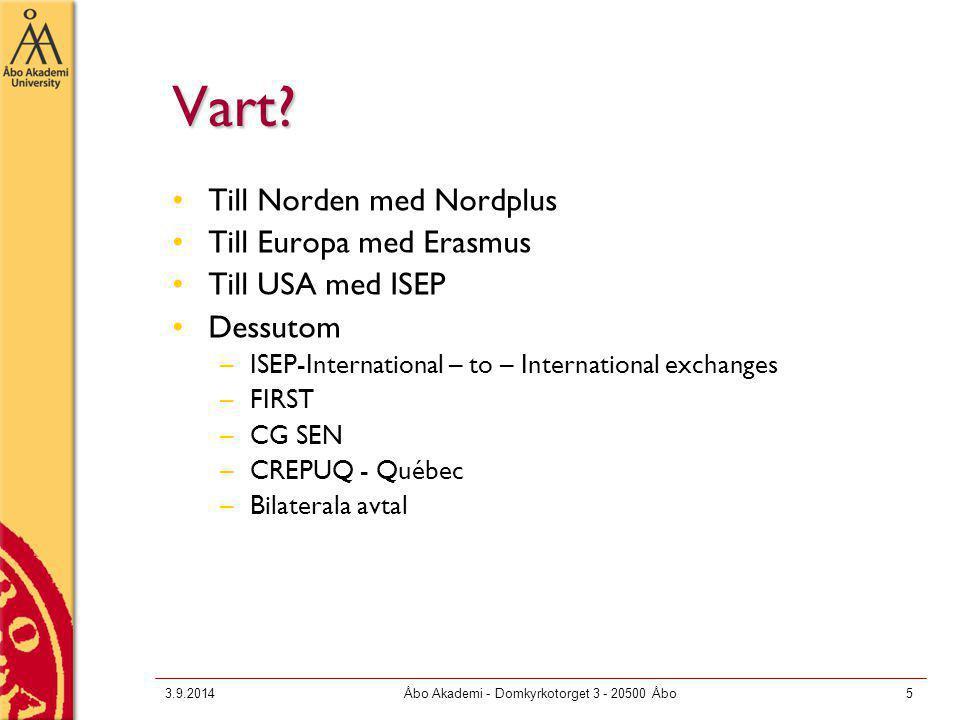 3.9.2014Åbo Akademi - Domkyrkotorget 3 - 20500 Åbo5 Vart? Till Norden med Nordplus Till Europa med Erasmus Till USA med ISEP Dessutom –ISEP-Internatio