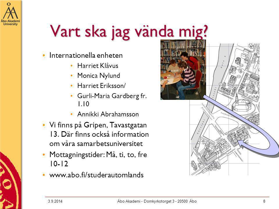 3.9.2014Åbo Akademi - Domkyrkotorget 3 - 20500 Åbo8 Vart ska jag vända mig? Internationella enheten Harriet Klåvus Monica Nylund Harriet Eriksson/ Gur