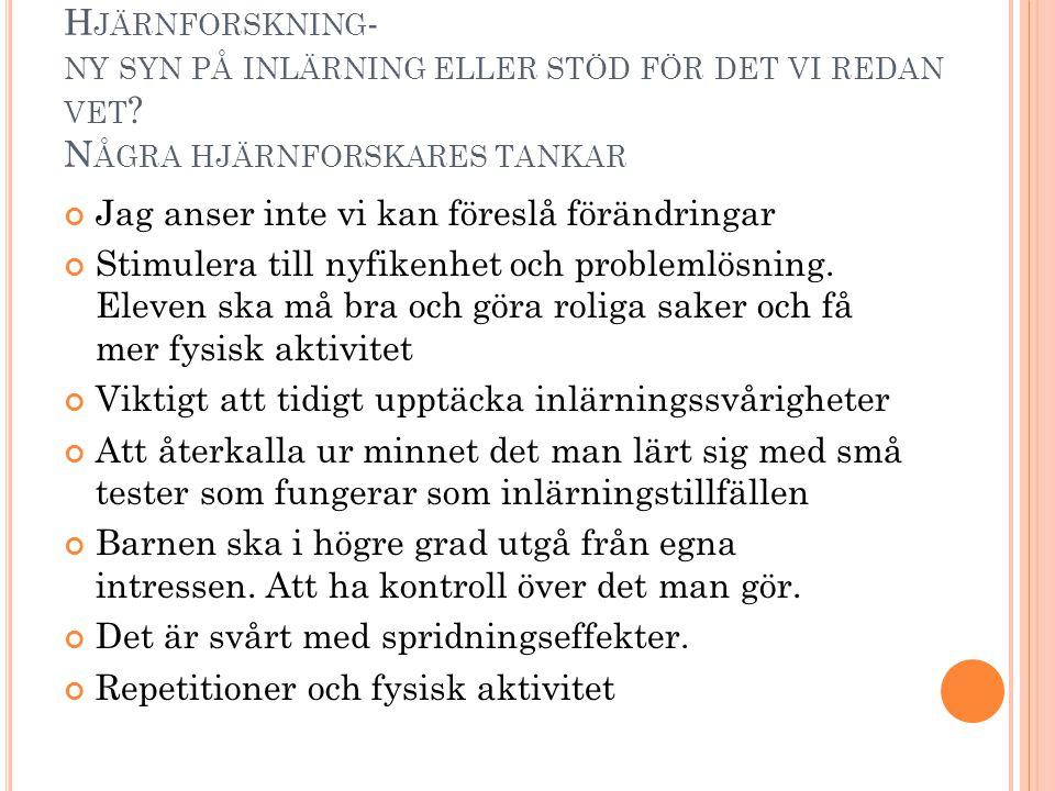 H JÄRNFORSKNING - NY SYN PÅ INLÄRNING ELLER STÖD FÖR DET VI REDAN VET .