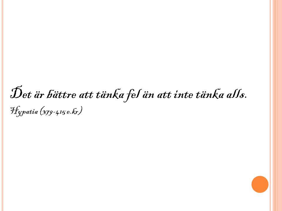 Det är bättre att tänka fel än att inte tänka alls. Hypatia (379-415 e.kr)