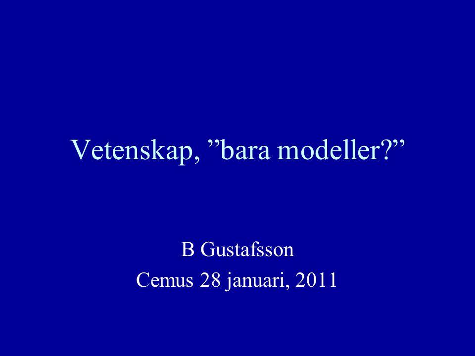 "Vetenskap, ""bara modeller?"" B Gustafsson Cemus 28 januari, 2011"