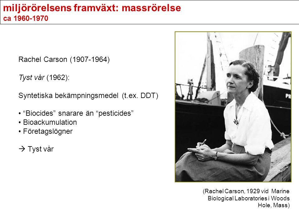 """miljörörelsens framväxt: massrörelse ca 1960-1970 Rachel Carson (1907-1964) Tyst vår (1962): Syntetiska bekämpningsmedel (t.ex. DDT) """"Biocides"""" snarar"""