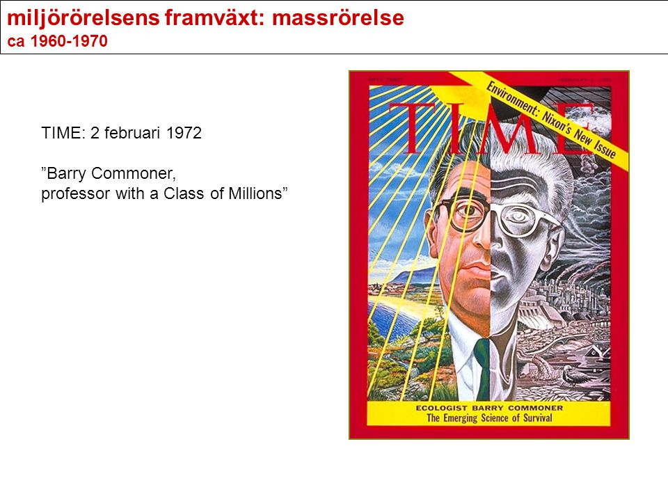 miljörörelsens framväxt: massrörelse ca 1960-1970 TIME: 2 februari 1972 Barry Commoner, professor with a Class of Millions