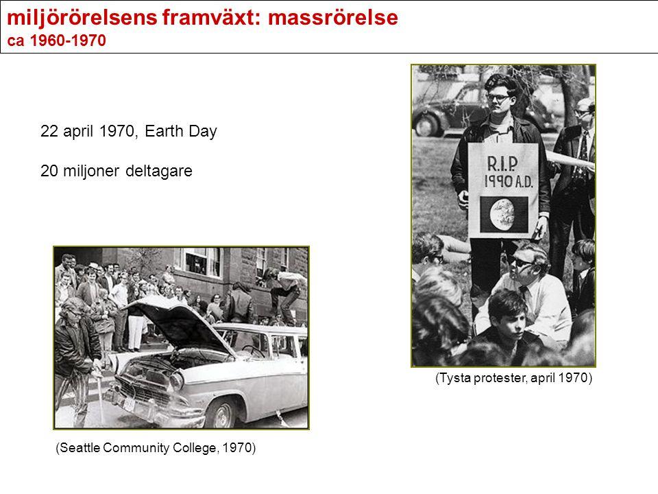 miljörörelsens framväxt: massrörelse ca 1960-1970 22 april 1970, Earth Day 20 miljoner deltagare (Seattle Community College, 1970) (Tysta protester, a