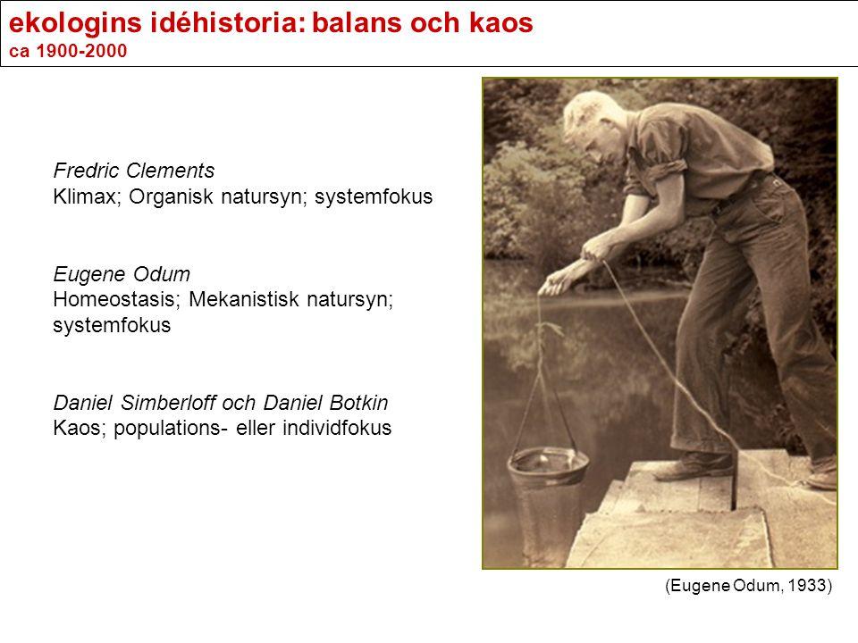ekologins idéhistoria: balans och kaos ca 1900-2000 Fredric Clements Klimax; Organisk natursyn; systemfokus Eugene Odum Homeostasis; Mekanistisk natur