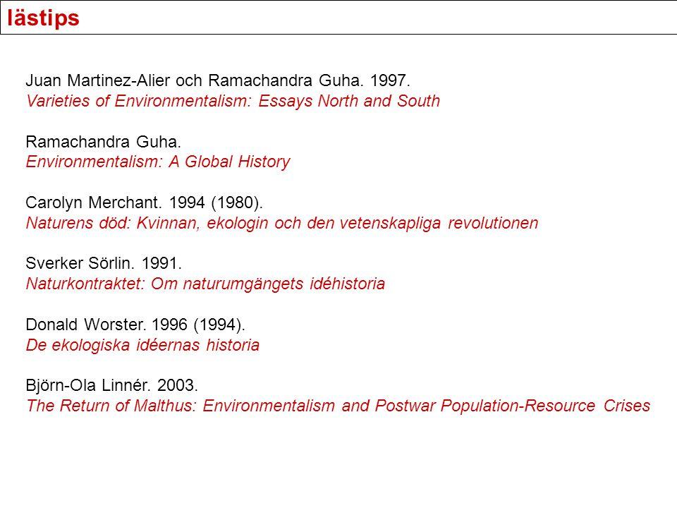 lästips Juan Martinez-Alier och Ramachandra Guha. 1997. Varieties of Environmentalism: Essays North and South Ramachandra Guha. Environmentalism: A Gl