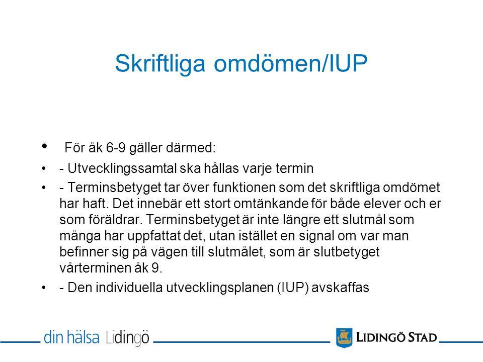 Skriftliga omdömen/IUP För åk 6-9 gäller därmed: - Utvecklingssamtal ska hållas varje termin - Terminsbetyget tar över funktionen som det skriftliga o