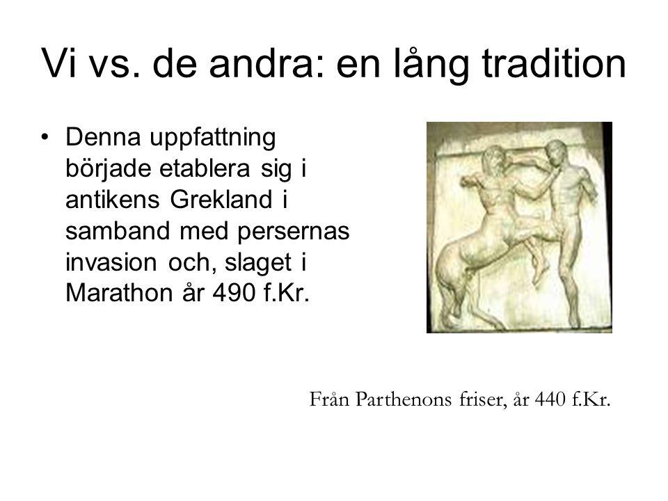 Vi vs. de andra: en lång tradition Denna uppfattning började etablera sig i antikens Grekland i samband med persernas invasion och, slaget i Marathon
