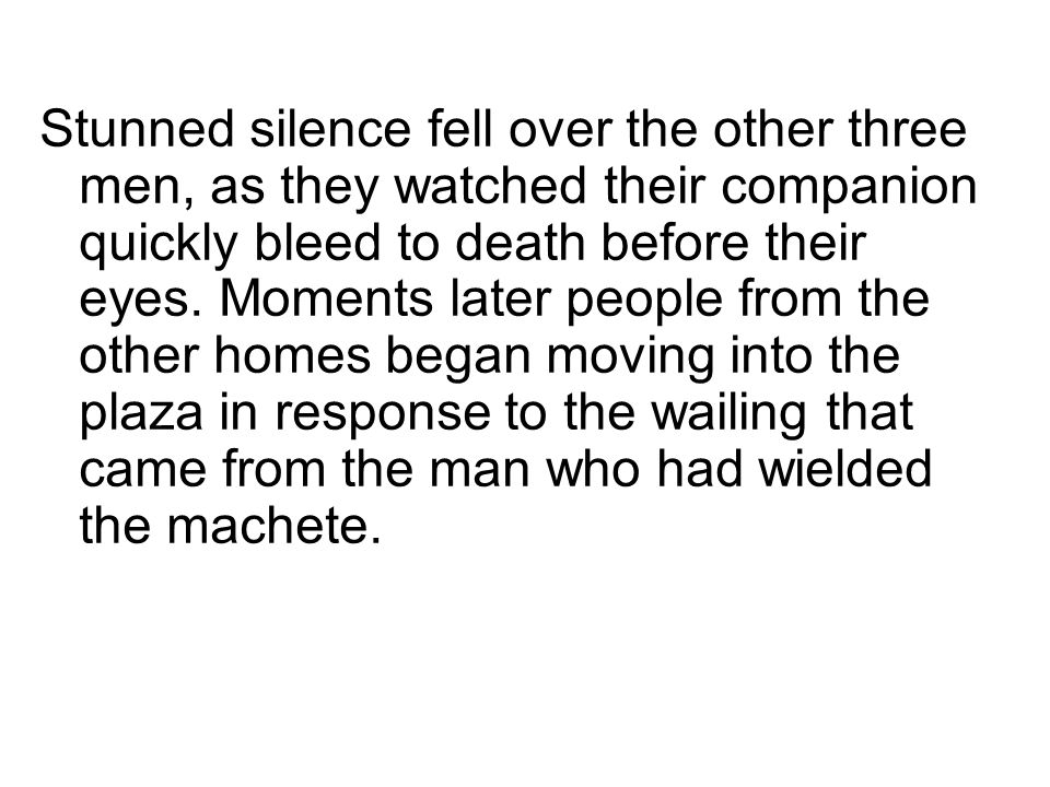 Stunned silence fell over the other three men, as they watched their companion quickly bleed to death before their eyes.