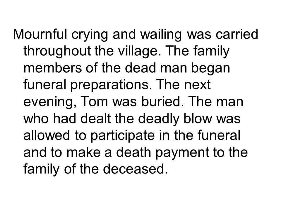 Mournful crying and wailing was carried throughout the village.