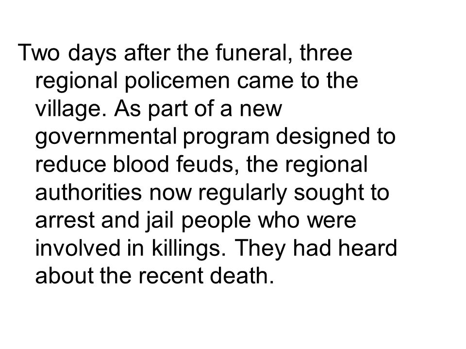 Two days after the funeral, three regional policemen came to the village.