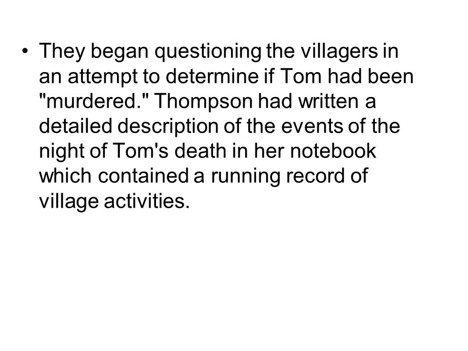 They began questioning the villagers in an attempt to determine if Tom had been