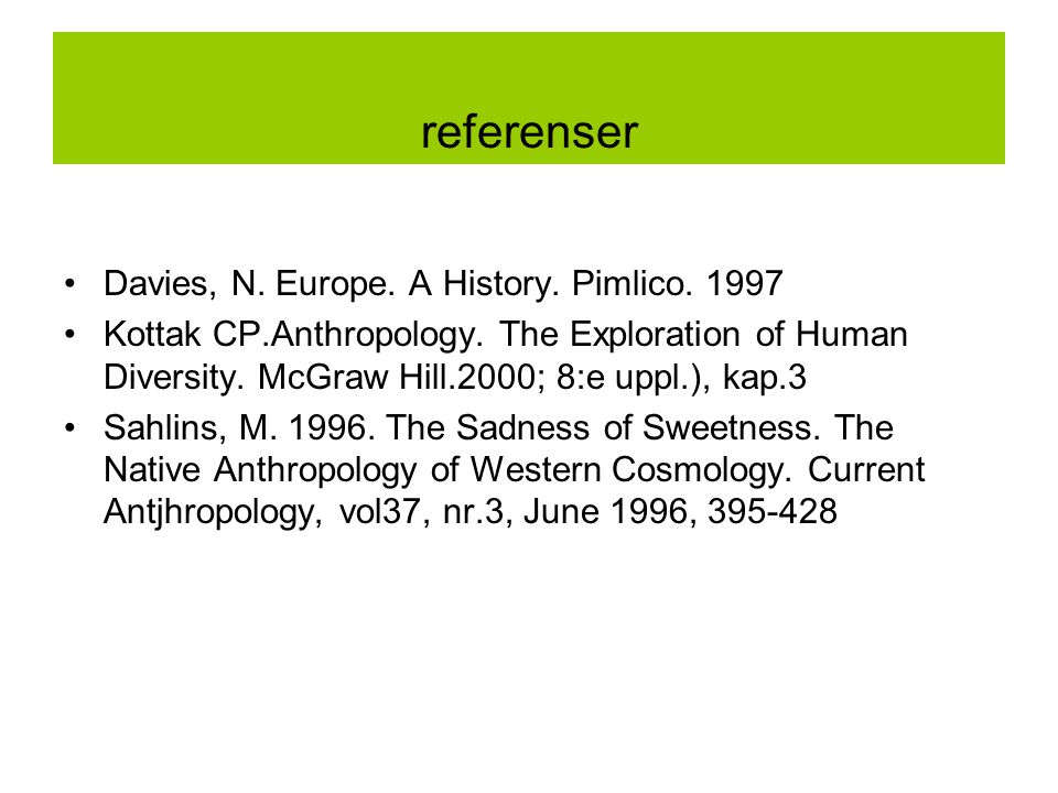 referenser Davies, N.Europe. A History. Pimlico. 1997 Kottak CP.Anthropology.