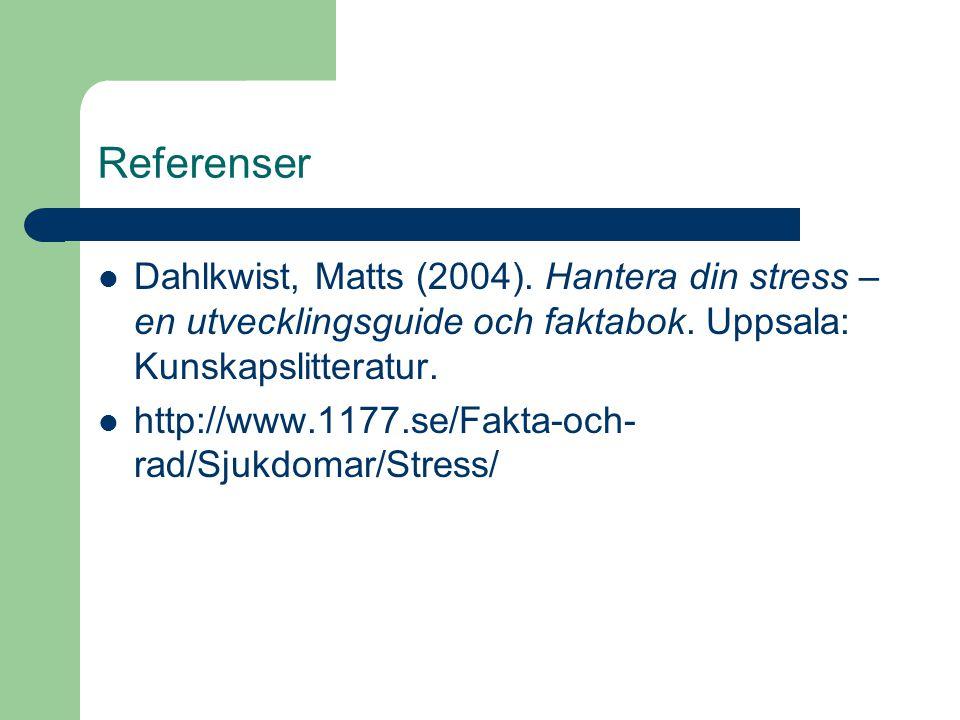 Referenser Dahlkwist, Matts (2004). Hantera din stress – en utvecklingsguide och faktabok. Uppsala: Kunskapslitteratur. http://www.1177.se/Fakta-och-