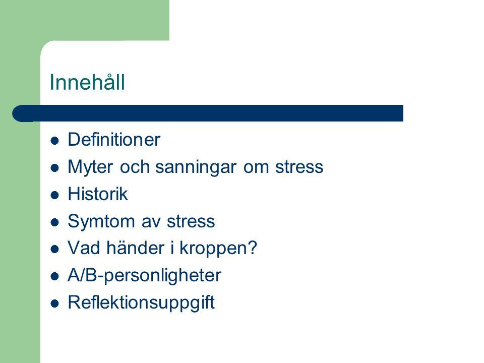 Innehåll Definitioner Myter och sanningar om stress Historik Symtom av stress Vad händer i kroppen? A/B-personligheter Reflektionsuppgift