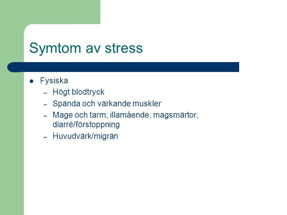 Symtom av stress Psykiska – Oro och rastlöshet – Risk för depression – Sömnsvårigheter – Irritation och förhöjd aggressivitet – Försämrad minnesförmåga – Rastlös – Trötthet Social trötthet Känslomässig trötthet Andlig trötthet