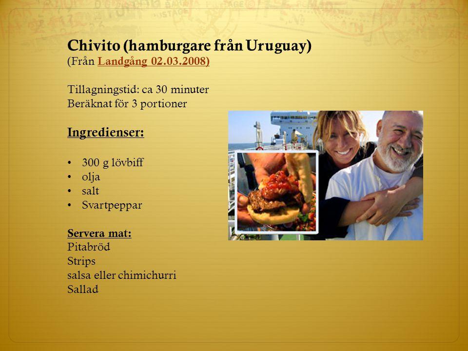 Chivito (hamburgare från Uruguay) (Från Landgång 02.03.2008) Landgång 02.03.2008) Tillagningstid: ca 30 minuter Beräknat för 3 portioner Ingredienser: