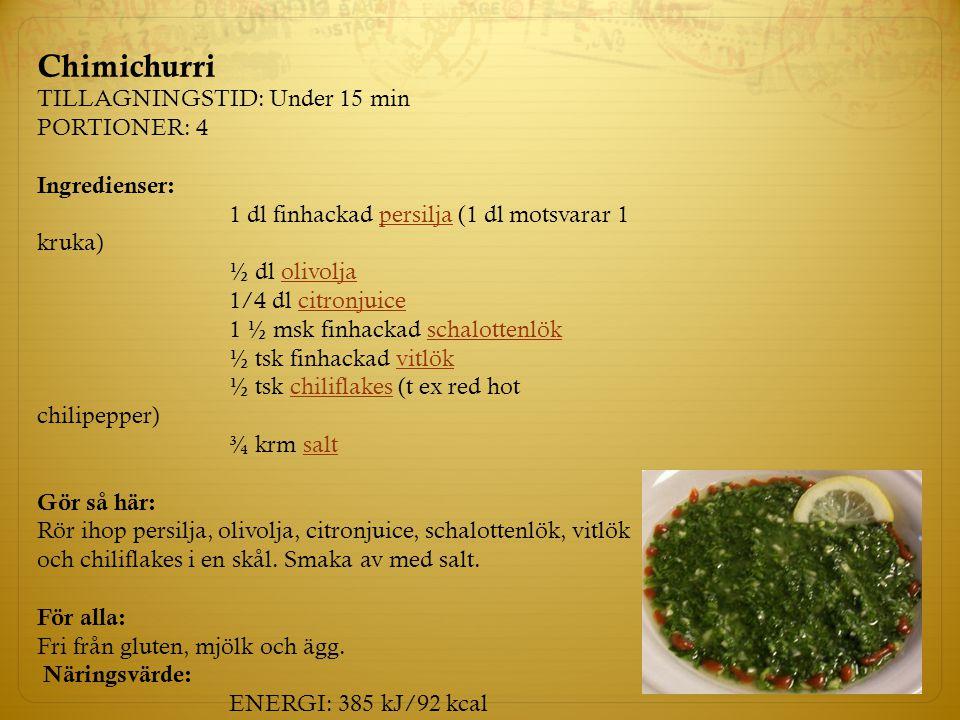 Chimichurri TILLAGNINGSTID: Under 15 min PORTIONER: 4 Ingredienser: 1 dl finhackad persilja (1 dl motsvarar 1 kruka)persilja ½ dl olivoljaolivolja 1/4