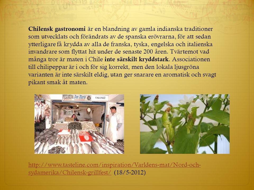 Chilensk gastronomi är en blandning av gamla indianska traditioner som utvecklats och förändrats av de spanska erövrarna, för att sedan ytterligare få
