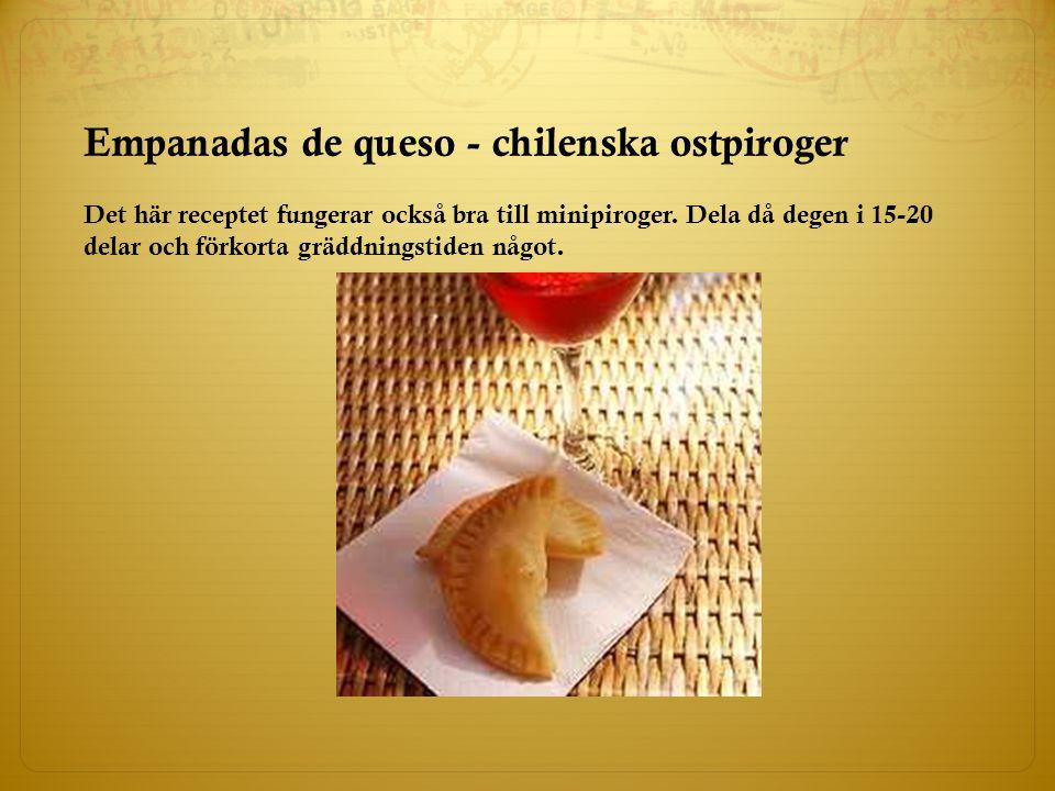 Empanadas de queso - chilenska ostpiroger Det här receptet fungerar också bra till minipiroger. Dela då degen i 15-20 delar och förkorta gräddningstid