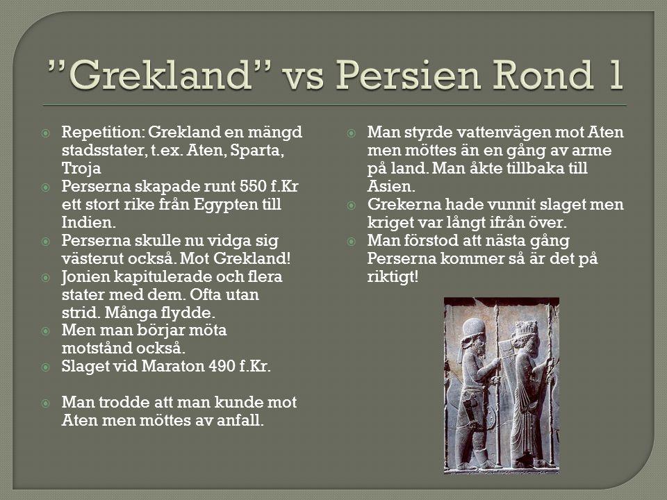  Repetition: Grekland en mängd stadsstater, t.ex. Aten, Sparta, Troja  Perserna skapade runt 550 f.Kr ett stort rike från Egypten till Indien.  Per
