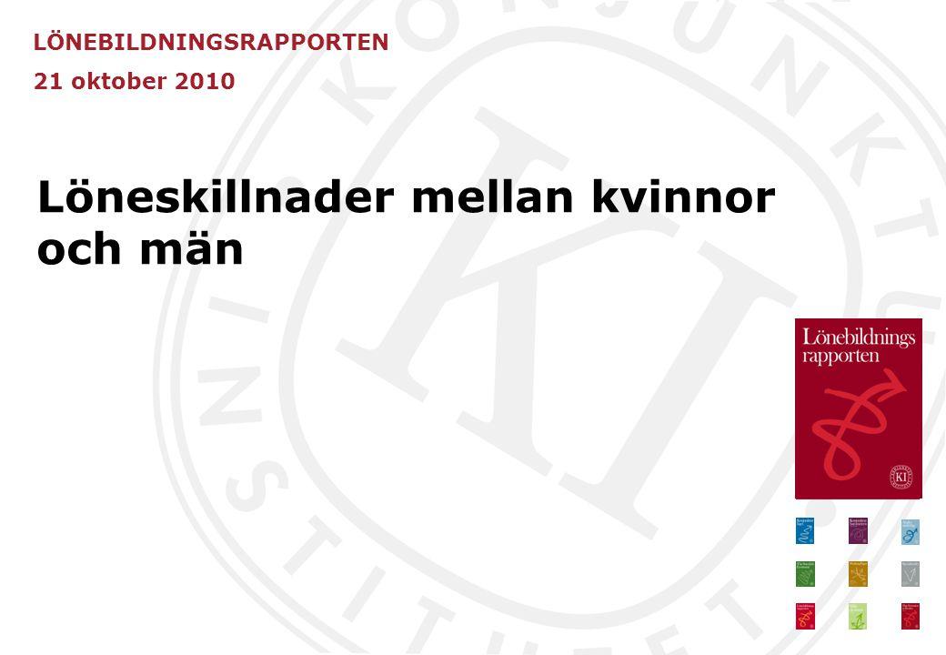 LÖNEBILDNINGSRAPPORTEN 21 oktober 2010 Löneskillnader mellan kvinnor och män