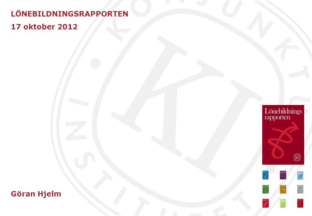 LÖNEBILDNINGSRAPPORTEN 17 oktober 2012 Göran Hjelm