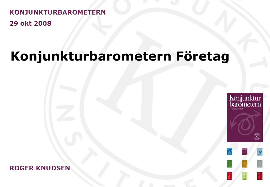 Konjunkturbarometern Företag KONJUNKTURBAROMETERN 29 okt 2008 ROGER KNUDSEN