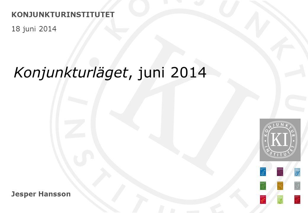 Jesper Hansson KONJUNKTURINSTITUTET 18 juni 2014 Konjunkturläget, juni 2014