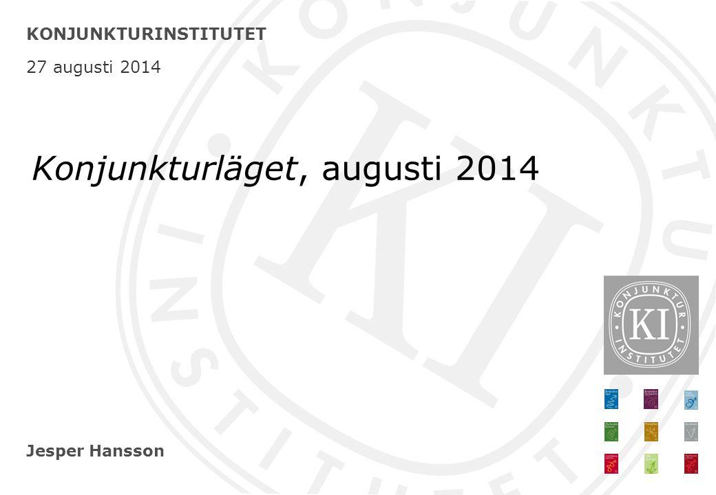 Jesper Hansson KONJUNKTURINSTITUTET 27 augusti 2014 Konjunkturläget, augusti 2014